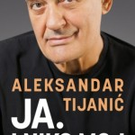 Aleksandar Tijanić: Ja. I niko moj