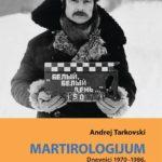 Andrej Tarkovski: Martirologijum: dnevnici 1970-1986 [Knjiga dana]